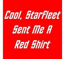 Cool, Starfleet Sent Me A Red Shirt (white text) Photographic Print