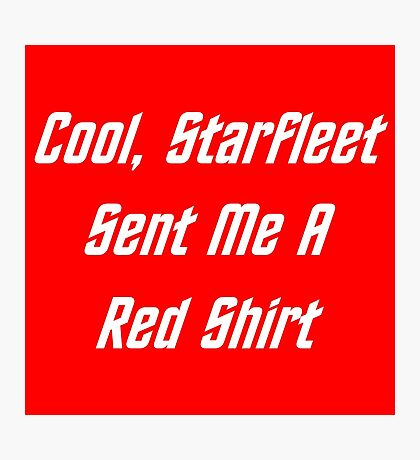 Cool, Starfleet Sent Me A Red Shirt (white text) Photographic Print
