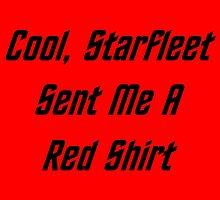 Cool, Starfleet Sent Me A Red Shirt (black text) by geeknirvana