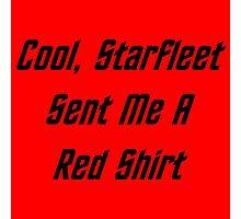 Cool, Starfleet Sent Me A Red Shirt (black text) Photographic Print