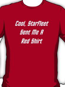 Cool, Starfleet Sent Me A Red Shirt (white text) T-Shirt