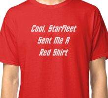 Cool, Starfleet Sent Me A Red Shirt (white text) Classic T-Shirt