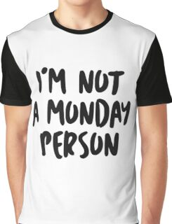 I'm not a Monday person! Graphic T-Shirt