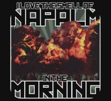 I Love The Smell of Napalm in the Morning by wordsonstuff