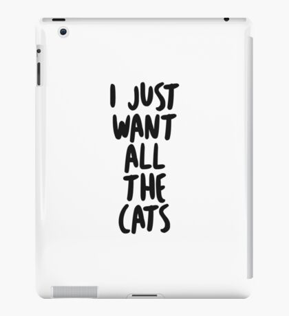 I just want all the cats iPad Case/Skin