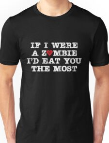 If I were a zombie I'd eat you the most Unisex T-Shirt