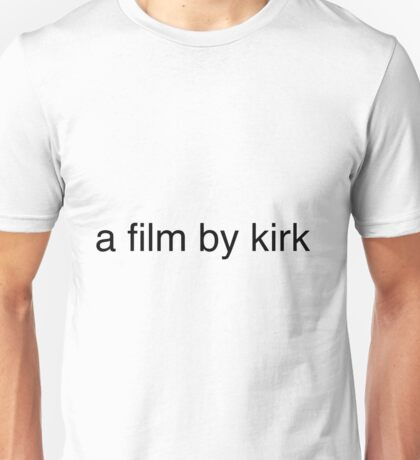 a film by kirk - black text Unisex T-Shirt