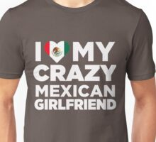 I Love My Crazy Mexican Girlfriend Mexico Native T-Shirt Unisex T-Shirt