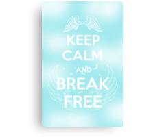 Keep Calm and Break Free Canvas Print