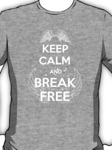 Keep Calm and Break Free T-Shirt