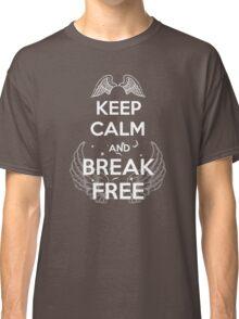 Keep Calm and Break Free Classic T-Shirt