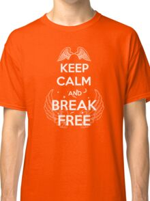 Keep Calm and Break Free Classic T-Shirt