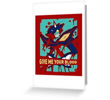GIVE ME YOUR BLOOD (unboxed) Greeting Card
