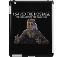 I saved the Hostage, and all I got was this lousy case... iPad Case/Skin