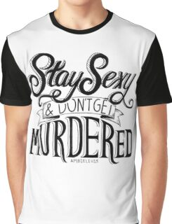 Stay Sexy and Don't Get Murdered Graphic T-Shirt