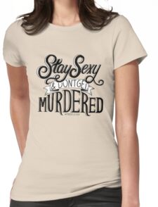 Stay Sexy and Don't Get Murdered Womens Fitted T-Shirt