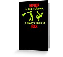Hip hop is like scissors it always loses to rock Greeting Card
