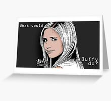 Buffy The Vampire Slayer (WWBD) Greeting Card