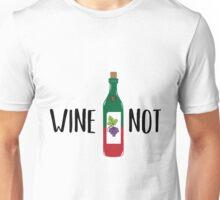 Wine Not Unisex T-Shirt