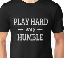Play Hard stay Humble Unisex T-Shirt