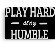 Play Hard stay Humble Canvas Print