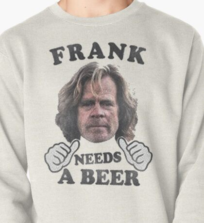 frank needs a beer Pullover
