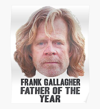Frank Gallagher Father Of The Year Poster