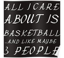 ALL I CARE ABOUT IS BASKETBALL AND LIKE 3 PEOPLE Poster
