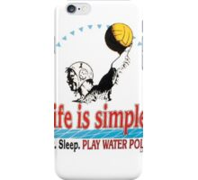 Life is simple water polo iPhone Case/Skin