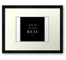 Real or not real? Real Framed Print