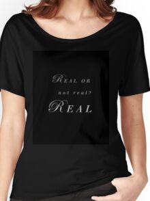 Real or not real? Real  Women's Relaxed Fit T-Shirt