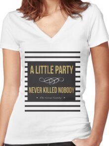 Classic a little party never killed nobody  Women's Fitted V-Neck T-Shirt