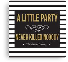 Classic a little party never killed nobody  Canvas Print