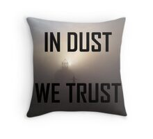 In Dust We Trust  Throw Pillow