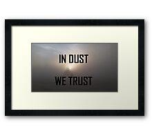 In Dust We Trust  Framed Print