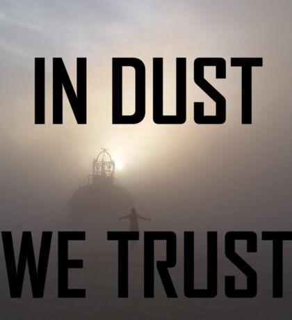 In Dust We Trust  Sticker