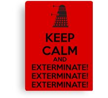Keep calm and exterminate Canvas Print