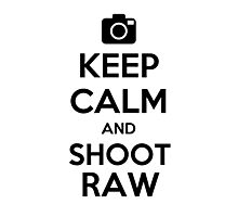 Keep Calm and Shoot Raw Photographic Print