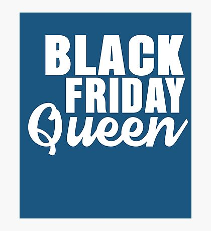 Black Friday Queen Photographic Print