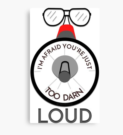 You're just too darn loud - 'saying from back to the future' Canvas Print