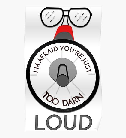 You're just too darn loud - 'saying from back to the future' Poster