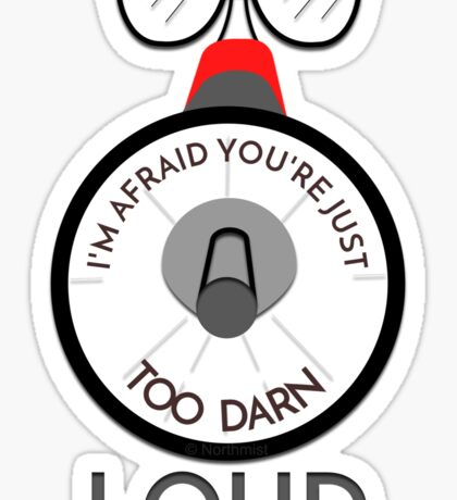 You're just too darn loud - 'saying from back to the future' Sticker