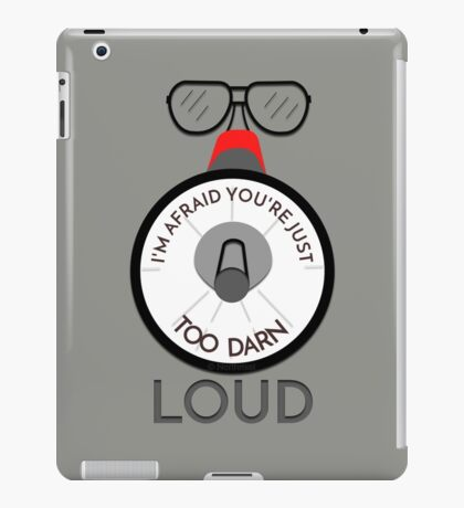 You're just too darn loud - 'saying from back to the future' iPad Case/Skin