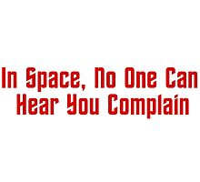 In Space, No One Can Hear You Complain by geeknirvana