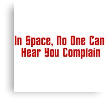 In Space, No One Can Hear You Complain Canvas Print