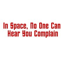 In Space, No One Can Hear You Complain Photographic Print