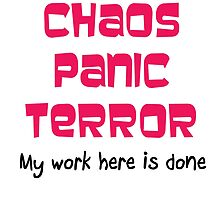 CHAOS PANIC TERROR - MY WORK HERE IS DONE by James Chetwald Mattson
