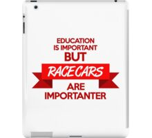 Education is important, but race cars are importanter! (1) iPad Case/Skin