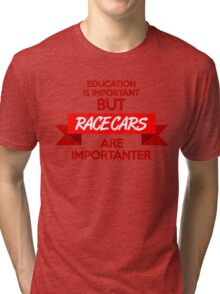 Education is important, but race cars are importanter! (1) Tri-blend T-Shirt
