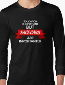 Education is important, but race cars are importanter! (2) Long Sleeve T-Shirt
